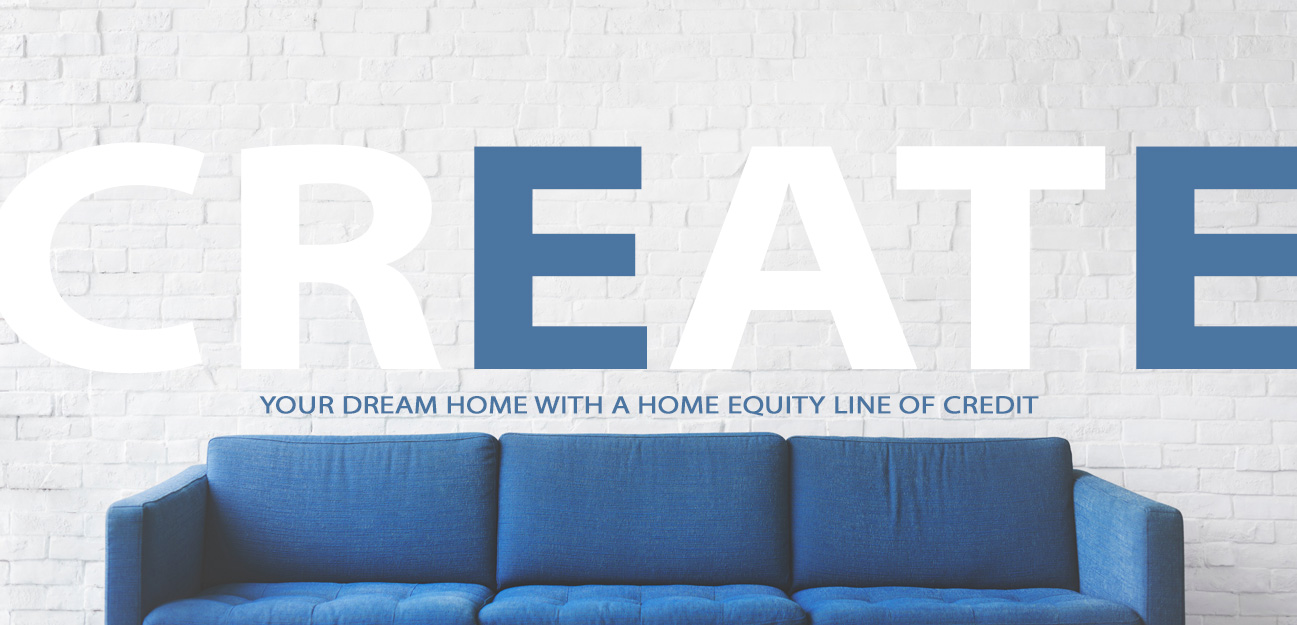create your dream home with a home equity line of credit