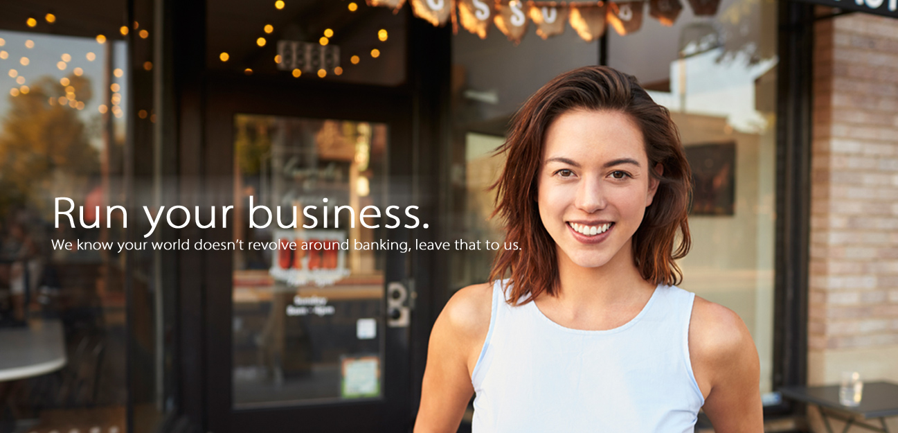 Run your business. We know your world doesn't revolve around banking, leave that to us.