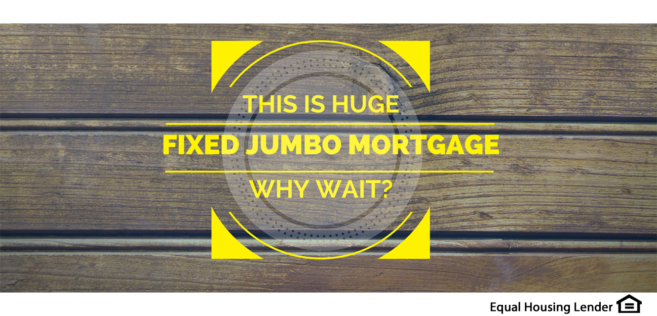 this is huge fixed jumbo mortgages