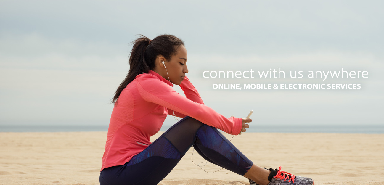 connect with us anywhere with online, mobile and electronic services